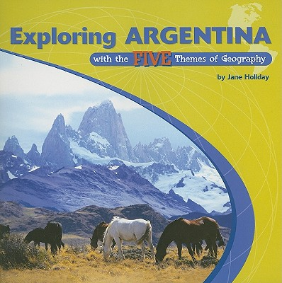 Image for Exploring Argentina with the Five Themes of Geography (Library of the Western Hemisphere)