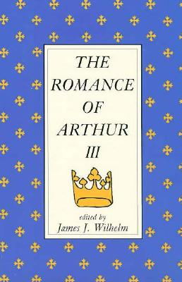 Image for The Romance of Arthur III: Works from Russia to Spain, Norway to Italyhology