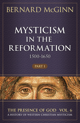 Image for Mysticism in the Reformation (1500-1650): Part 1 (6) (The Presence of God)