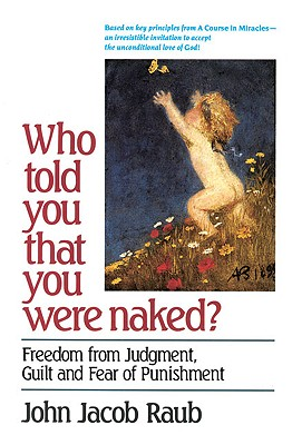 Image for Who Told You That You Were Naked?: Freedom from Judgment, Guilt, and Fear of Punishment