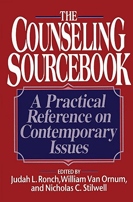 The Counseling Sourcebook: A Practical Reference on Contemporary Issues, Ronch, Judah L.;Van Ornum, William; Stilwell, Nicholas C.