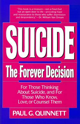 Suicide: The Forever Decision...for Those Thinking About Suicide, and for Those Who Know, Love, or Counsel Them, Quinnett, Paul G.