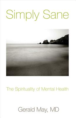 Simply Sane: The Spirituality of Mental Health, GERALD MAY