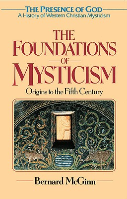 Image for The Foundations of Mysticism: Origins to the Fifth Century (The Presence of God: a History of Western Christian Mysticism, Volume 1)
