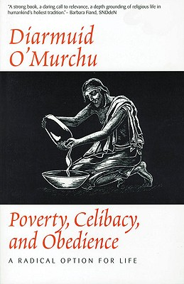 Poverty Celibacy & Obedience : A Radical Option for Life, Diarmuid O'Murchu