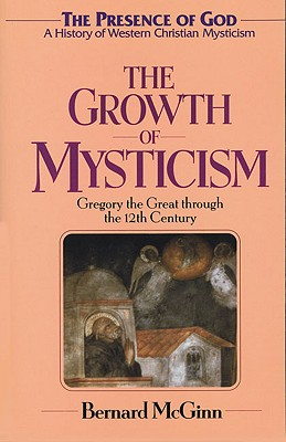 Image for The Growth of Mysticism: Gregory the Great through the Twelfth Century (The Presence of God: A History of Western Christian Mysticism, volume 2)