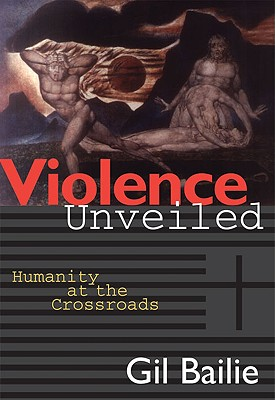 Violence Unveiled: Humanity at the Crossroads, GIL BAILIE