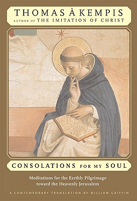 Image for Consolations for My Soul: Meditations for the Earthly Pilgrimage Toward the Heavenly Jerusalem