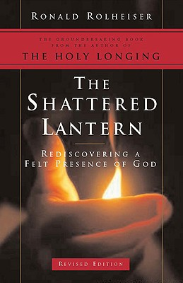 Image for The Shattered Lantern: Rediscovering a Felt Presence of God (2004 edition)
