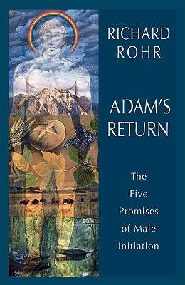Adam's Return: The Five Promises of Male Initiation, Rohr, Richard