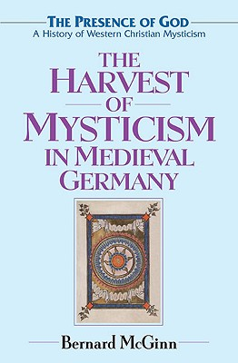 Image for The Harvest of Mysticism in Medieval Germany (1300-1500) (The Presence of God: A History of Western Mysticism, Volume 4)