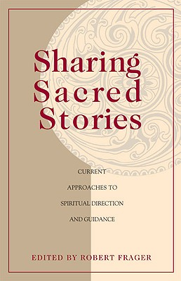 Image for Sharing Sacred Stories: Current Approaches to Spiritual Direction and Guidance