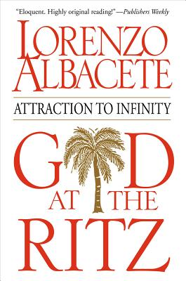 God at the Ritz: Attraction to Infinity, LORENZO ALBACETE