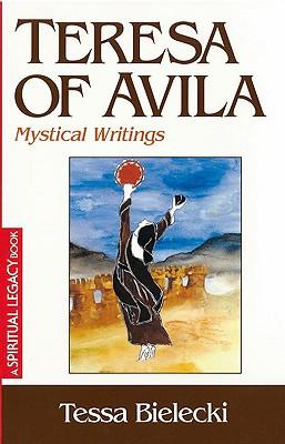 Teresa of Avila: Mystical Writings (Crossroad Spiritual Legacy Series), TESSA BIELECKI