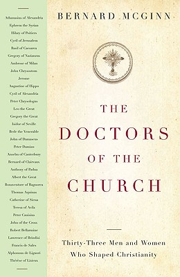 The Doctors of the Church: Thirty-Three Men and Women Who Shaped Christianity, Bernard McGinn