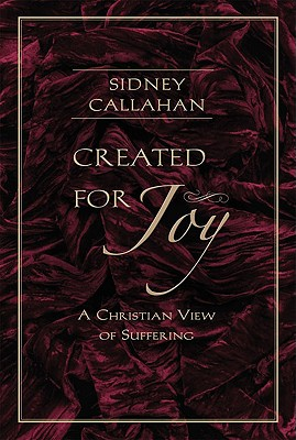 Created For Joy: A Christian View of Suffering, SIDNEY CALLAHAN