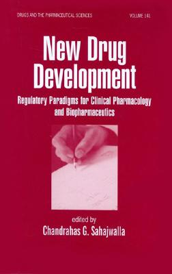 New Drug Development: Regulatory Paradigms for Clinical Pharmacology and Biopharmaceutics (Drugs and the Pharmaceutical Sciences)