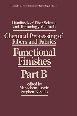 Handbook of Fiber Science and Technology: Volume 2: Chemical Processing of Fibers and Fabrics. Functional Finishes, Part B