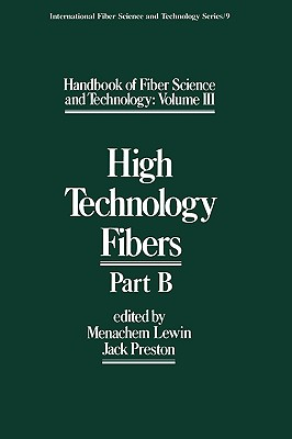 Handbook of Fiber Science and Technology, Vol. 3: High Technology Fibers, Part B (International Fiber Science and Technology, No. 9)