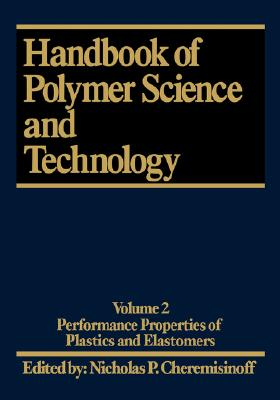 Handbook of Polymer Science and Technology. Volume 2: Performance Properties of Plastics and Elastomers