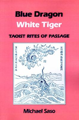 Image for Blue Dragon White Tiger: Taoist Rites of Passage (Asian Spirituality, Taoist Studies Series)