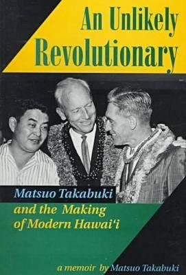 Image for An Unlikely Revolutionary: Matsuo Takabuki and the Making of Modern Hawai'I