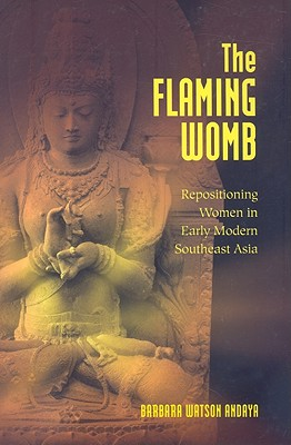 Image for The Flaming Womb: Repositioning Women in Early Modern Southeast Asia