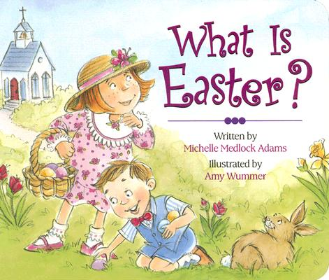 What Is Easter, MICHELLE MEDLOCK ADAMS, AMY WUMMER