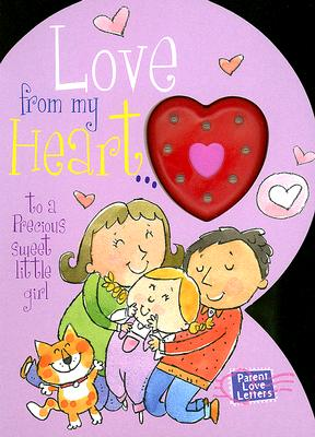 Love from My Heart to a Precious Little Girl: Weimer, Heidi R. (Parent Love Letters), Heidi Weimer