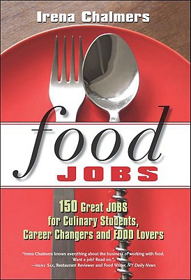 Image for Food Jobs: 150 Great Jobs for Culinary Students, Career Changers and FOOD Lovers