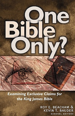 One Bible Only?: Examining Exclusive Claims for the King James Bible, Roy Beacham, Kevin Bauder