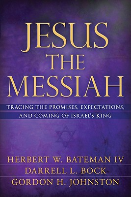Image for Jesus the Messiah: Tracing the Promises, Expectations, and Comings of Israel's King