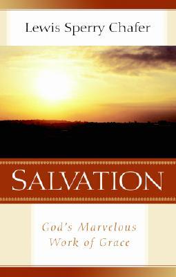 Salvation : Gods Marvelous Work Of Grace, MICHAEL S. LAWSON, ROBERT J. CHOUN, LEWIS SPERRY CHAFER