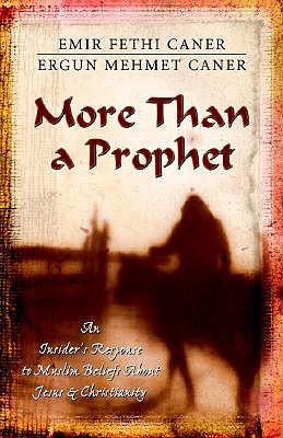 More Than a Prophet: An Insider's Response to Muslim Beliefs About Jesus & Christianity, Caner, Emir Fethi; Caner, Ergun Mehmet
