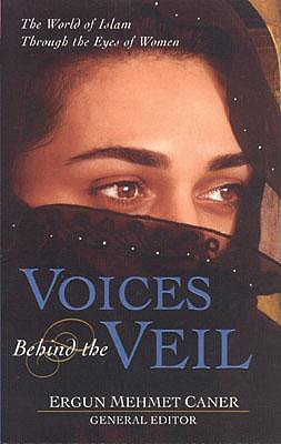 Image for Voices Behind the Veil  The World of Islam Through the Eyes of Women