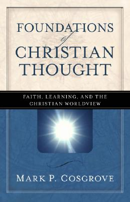 Image for Foundations of Christian Thought: Faith, Learning, and the Christian Worldview