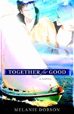 Together for Good: A Novel, Melanie Dobson
