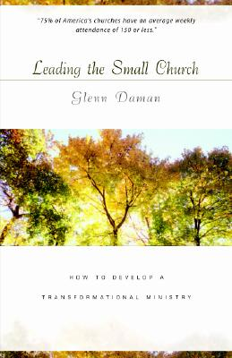 Leading the Small Church: How to Develop a Transformational Ministry, Glenn C. Daman