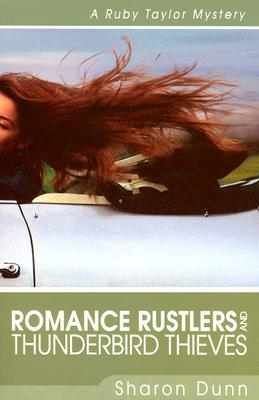 Romance Rustlers and Thunderbird Thieves (Ruby Taylor Mystery Series #1), Sharon Dunn