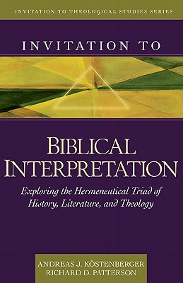 Image for Invitation to Biblical Interpretation: Exploring the Hermeneutical Triad of History, Literature, and Theology (Invitation to Theological Studies Series)