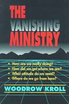 Image for The Vanishing Ministry: How Are We Really Doing? How Did We Get Where We Are? What Attitude Do We Need? Where Do We Go From Here?