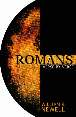 Romans: Verse-by-Verse: A Classic Evangelical Commentary, Newell, William R.