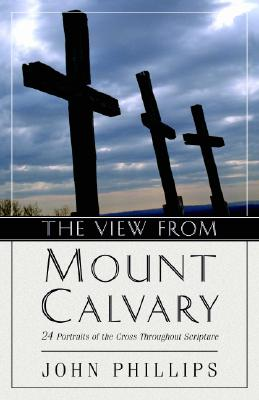 Image for The View from Mount Calvary: 24 Portraits of the Cross Throughout Scripture