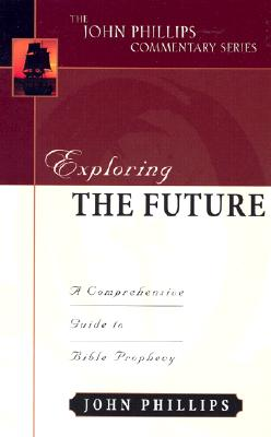 Image for Exploring the Future (John Phillips Commentary Series)