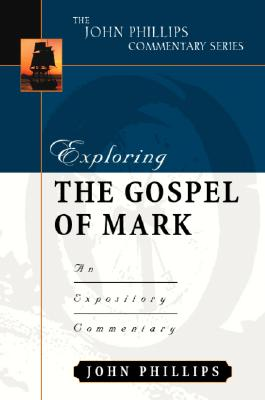 Exploring the Gospel of Mark (John Phillips Commentary Series) (The John Phillips Commentary Series), John Phillips