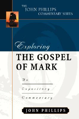 Exploring the Gospel of Mark (John Phillips Commentary Series) (The John Phillips Commentary Series), John Phillips
