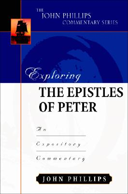 Image for Exploring the Epistles of Peter (John Phillips Commentary Series)