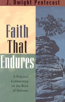 Image for Faith That Endures: A Practical Commentary on the Book of Hebrews