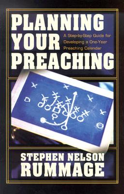 Image for Planning Your Preaching : A Step-By-Step Guide for Developing a One-Year Preaching Calendar