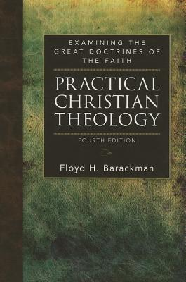 Image for Practical Christian Theology: Examining the Great Doctrines of the Faith
